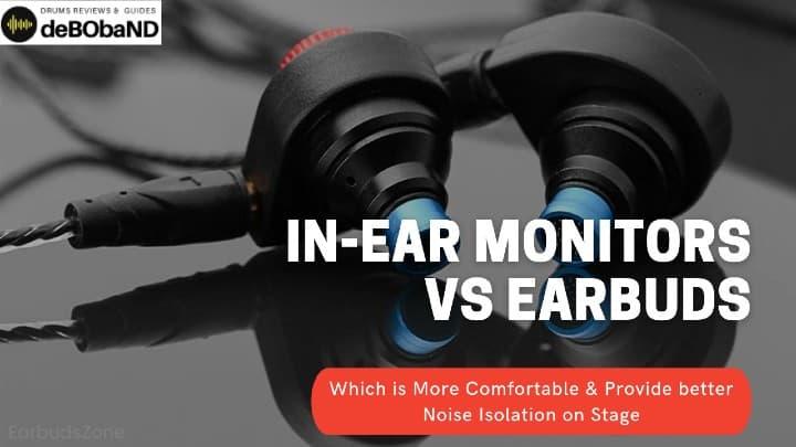 In-Ear Monitors vs Earbuds